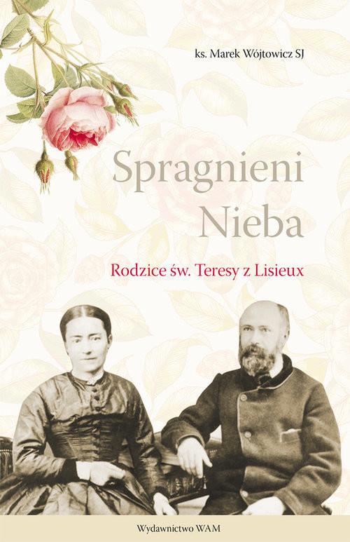 okładka Spragnieni Nieba Rodzice św. Teresy z Lisieux, Książka | Wójtowicz Marek