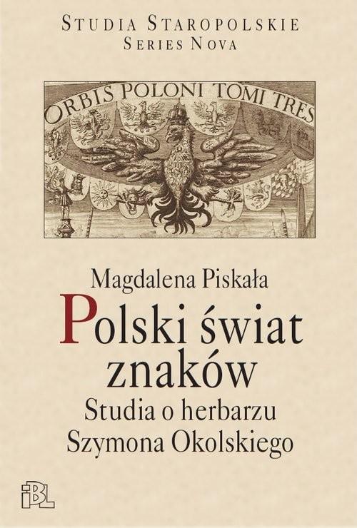 okładka Polski świat znaków Studia o herbarzu Szymona Okolskiego, Książka | Piskała Magdalena