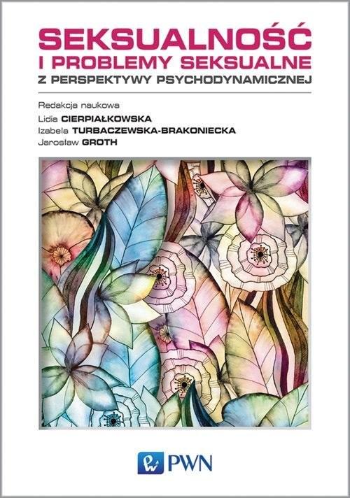 okładka Seksualność i problemy seksualne z perspektywy psychodynamicznej, Książka | Lidia  Cierpiałkowska, Turbaczewska-Brakonieck