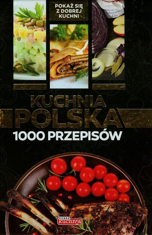 okładka Kuchnia polska 1000 przepisów, Książka | Jolanta Bąk, Iwona  Czarkowska, Mirek Drewniak