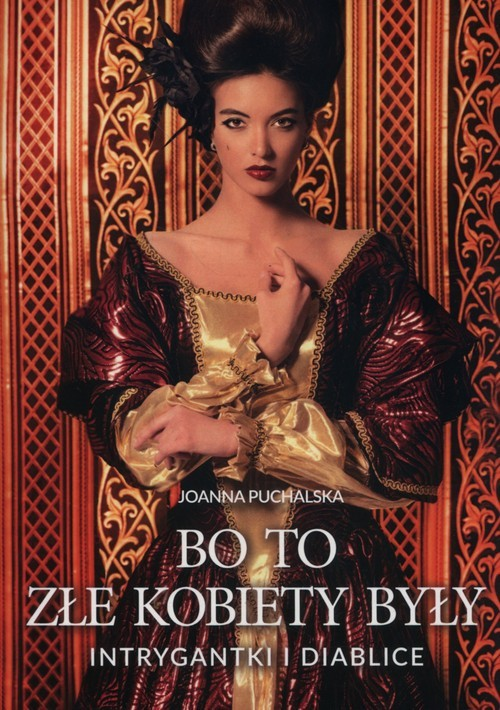 okładka Bo to złe kobiety były Intrygantki i diabliceksiążka |  | Joanna Puchalska