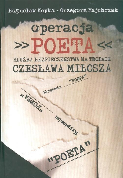 okładka Operacja Poeta Służba bezpieczeństwa na tropach Czesława Miłosza, Książka | Bogusław Kopka, Grzegorz Majchrzak
