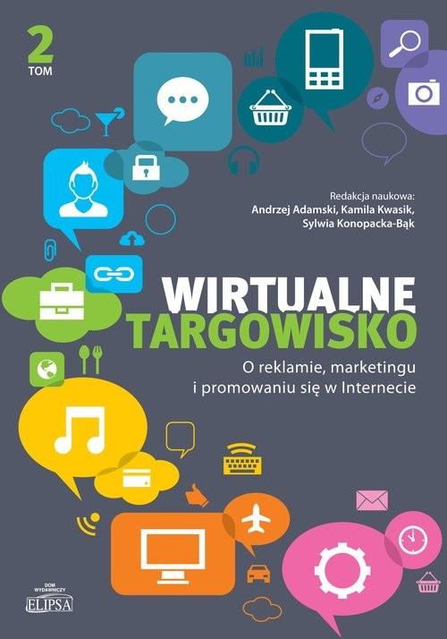 okładka Wirtualne targowisko Tom 2 O reklamie, marketingu i promowaniu się w Internecie, Książka |