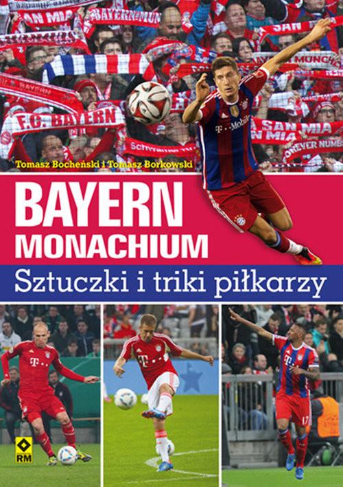 okładka Bayern Monachium Sztuczki i triki piłkarzy, Książka | Tomasz Bocheński, Tomasz Borkowski
