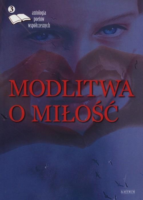 okładka Modlitwa o miłość 3 Antologia poetów współczesnych, Książka |