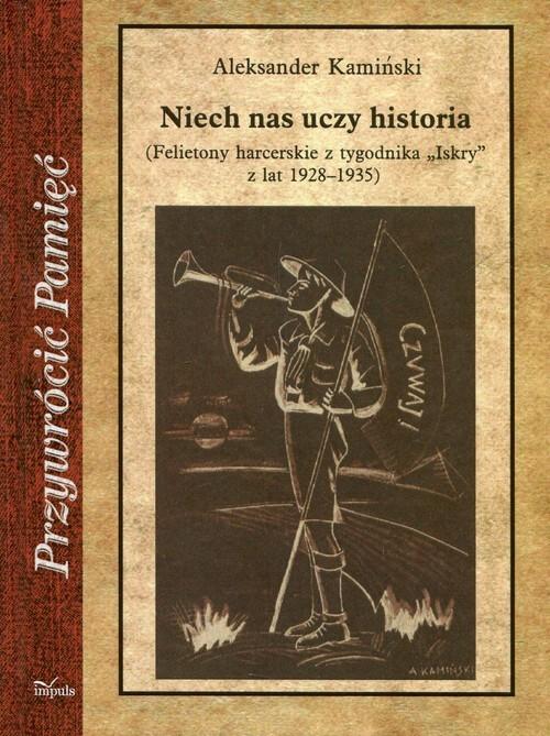 okładka Niech nas uczy historia Felietony harcerskie z tygodnika Iskry z lat 1928-1935, Książka   Kamiński Aleksander