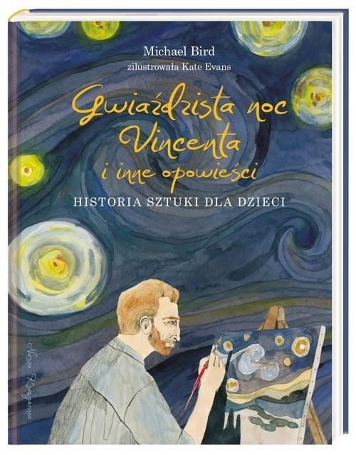 okładka Gwiaździsta noc Vincenta i inne opowieści Historia sztuki dla dzieci, Książka | Bird Michael