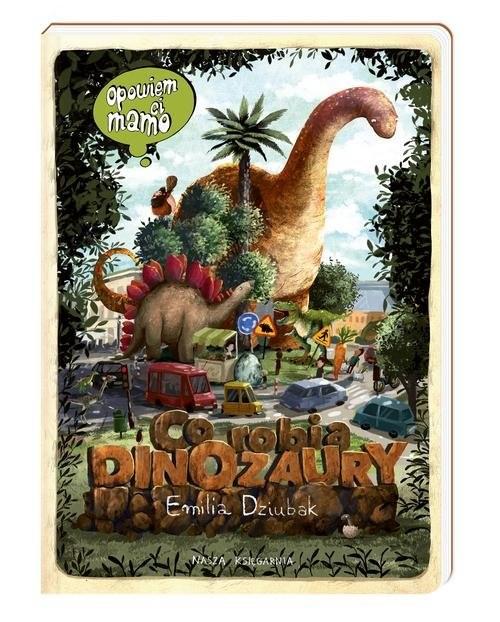 okładka Opowiem ci mamo co robią dinozaury, Książka | Dziubak Emilia