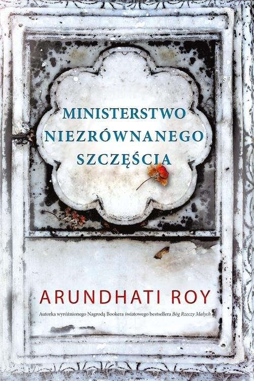okładka Ministerstwo niezrównanego szczęścia, Książka | Roy Arundhati