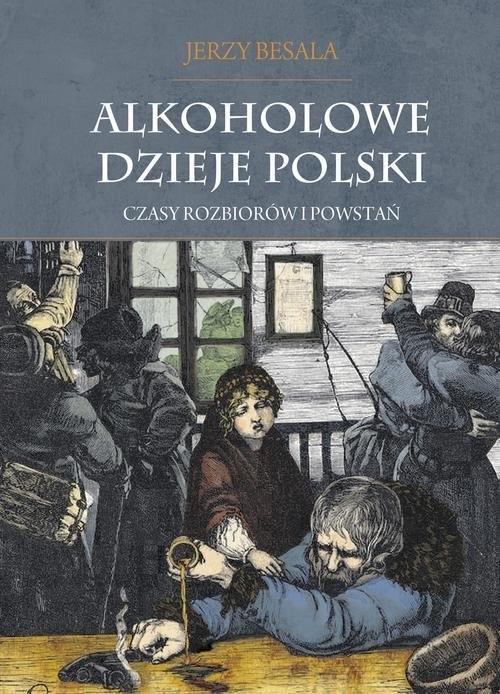 okładka Alkoholowe dzieje Polski Czasy rozbiorów i powstań Tom 2książka |  | Besala Jerzy