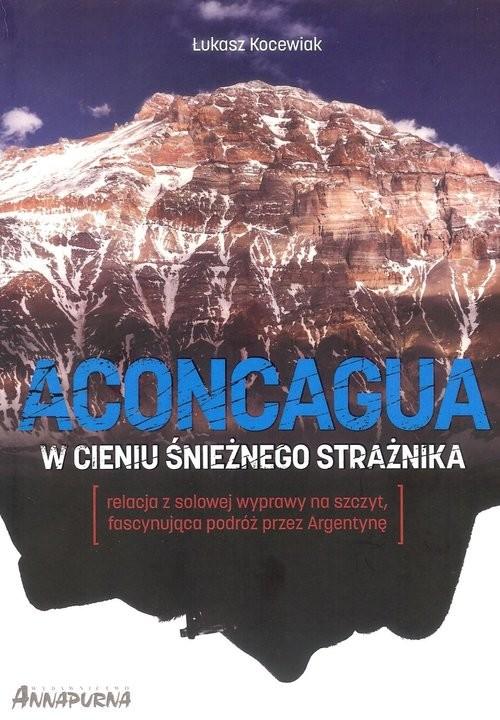 okładka Aconcagua. W cieniu śnieżnego strażnika, Książka | Kocewiak Łukasz
