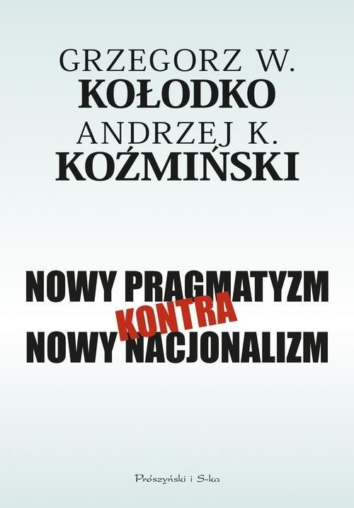 okładka Nowy pragmatyzm kontra nowy nacjonalizm, Książka | Grzegorz Kołodko, Andrzej Koźmiński