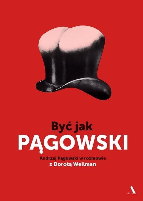 okładka Być jak Pągowski Andrzej Pągowski w rozmowie z Dorotą Wellman, Książka | Andrzej Pągowski, Dorota Wellman