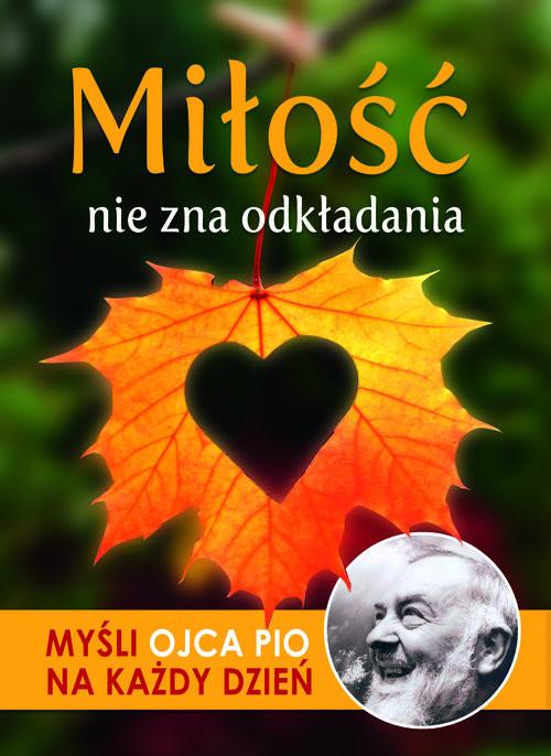okładka Miłość nie zna odkładania Myśli Ojca Pio na każdy dzieńksiążka |  |