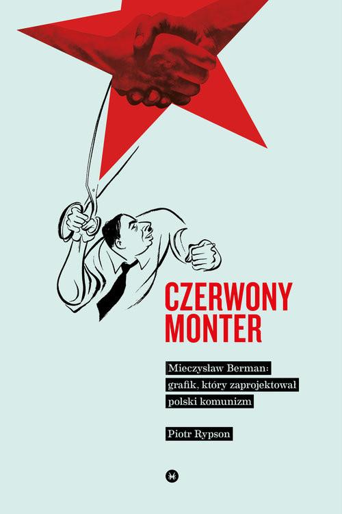 okładka Czerwony monter Mieczysław Berman grafik który zaprojektował polski komunizm, Książka   Rypson Piotr