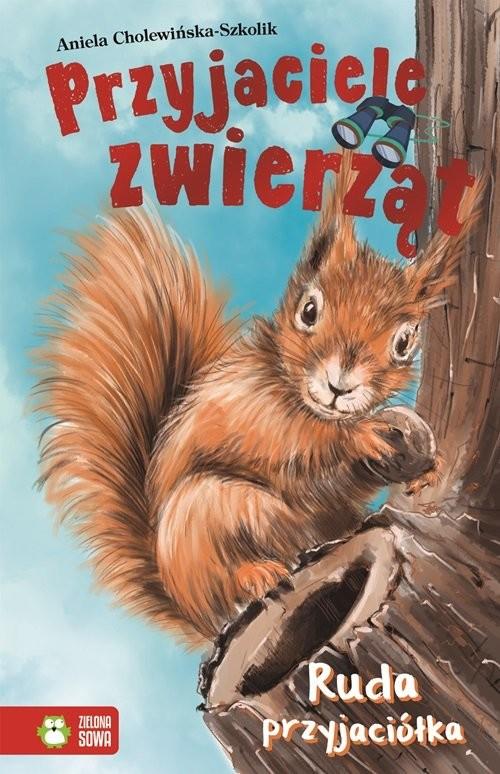 okładka Przyjaciele Zwierząt Ruda przyjaciółka Tom 6, Książka | Cholewińska-Szkolik Aniela