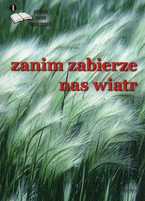 okładka Zanim zabierze nas wiatr 1 Antologia poetów współczesnych, Książka |
