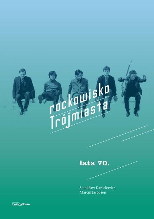 okładka Rockowisko Trójmiasta lata 70, Książka | Stanisław Danielewicz, Marcin Jacobson