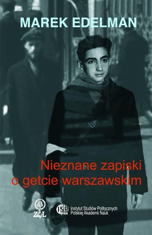 okładka Nieznane zapiski o getcie warszawskim, Książka | Marek Edelman