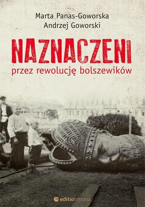 okładka Naznaczeni przez rewolucję bolszewików, Książka | Panas-Goworska i Andrzej Goworski Marta