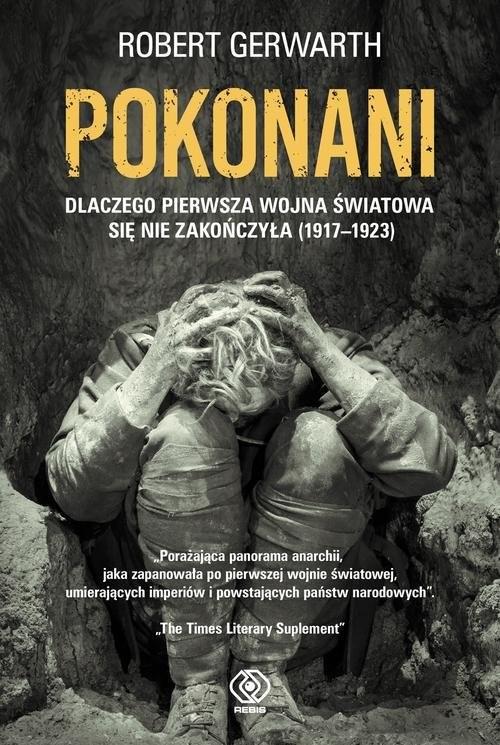 okładka Pokonani Dlaczego pierwsza wojna światowa się nie zakończyła (1917-1923), Książka | Gerwarth Robert