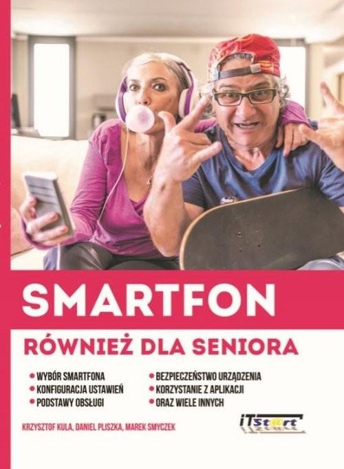 okładka Smartfon również dla seniora, Książka | Krzysztof  Kula, Daniel  Pliszka, Marek Smyczek