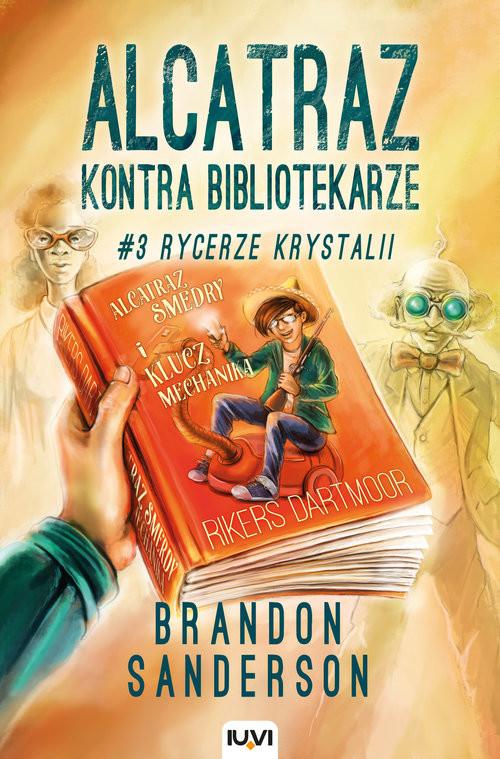 okładka Alcatraz kontra Bibliotekarze Tom 3 Rycerze Krystalii, Książka | Brandon Sanderson