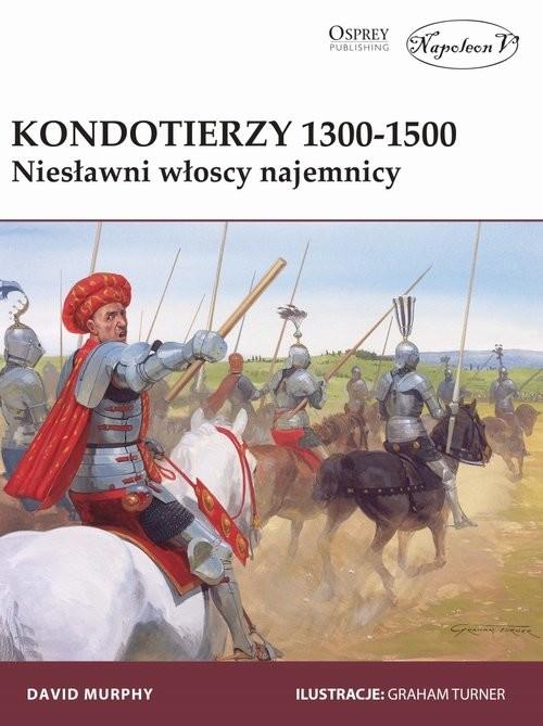 okładka Kondotierzy 1300-1500 Niesławni włoscy najemnicy, Książka   Murphy David