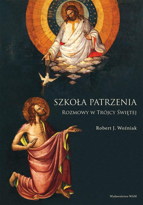 okładka Szkoła patrzenia Rozmowy w Trójcy Świętej, Książka   Robert Woźniak