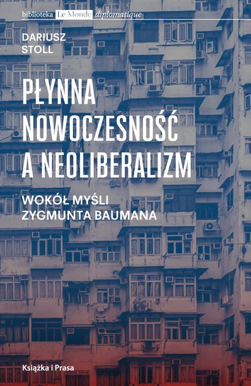 okładka Płynna nowoczesność a neoliberalizm Wokół myśli Zygmunta Baumanaksiążka |  | Stoll Dariusz