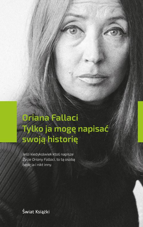 okładka Tylko ja mogę napisać swoją historię, Książka | Fallaci Oriana