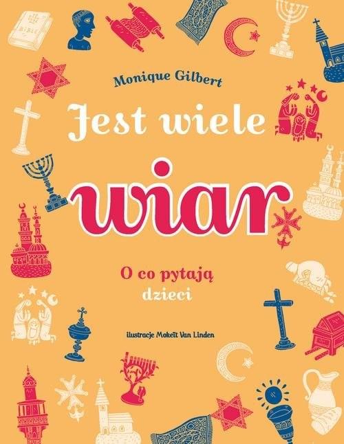 okładka Jest wiele wiar O co pytają dzieciksiążka      Gilbert Monique