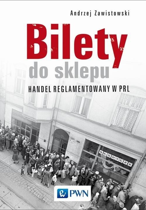 okładka Bilety do sklepu. Handel reglamentowany w PRL, Książka | Zawistowski Andrzej