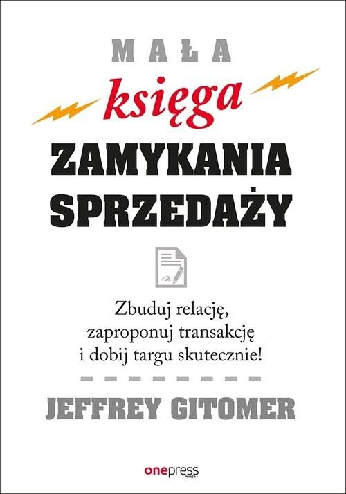 okładka Mała księga zamykania sprzedaży Zbuduj relację, zaproponuj transakcję i dobij targu skutecznie!, Książka   Gitomer Jeffrey