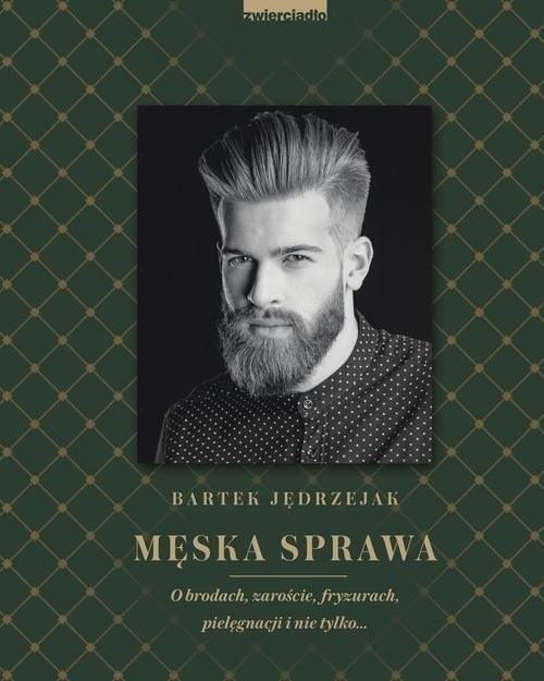 okładka Męska sprawa O brodach, zaroście, fryzurach, pielęgnacji i nie tylko..., Książka | Bartek Jędrzejak