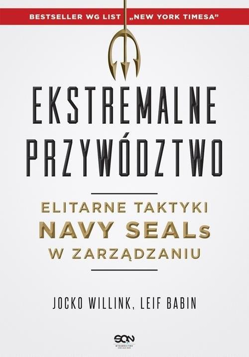 okładka Ekstremalne przywództwo. Elitarne taktyki Navy SEALs w zarządzaniu, Książka | Jocko Willink, Leif Babin