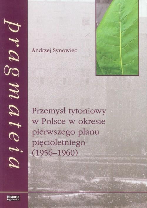 okładka Przemysł tytoniowy w Polsce w okresie pierwszego planu pięcioletniego (1956-1960), Książka | Synowiec Andrzej