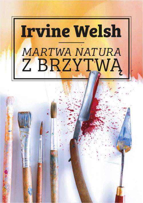 okładka Martwa natura z brzytwą, Książka | Welsh Irvine