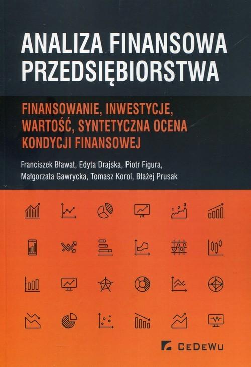 okładka Analiza finansowa przedsiębiorstwa Finansowanie, inwestycje, wartość, syntetyczna ocena kondycji finansowej, Książka | Franciszek Bławat, Edyta Drajska, Piot Figura