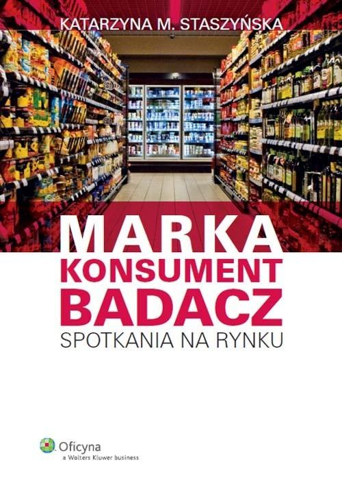 okładka Marka Konsument Badacz Spotkania na rynku, Książka | Katarzyna M. Staszyńska
