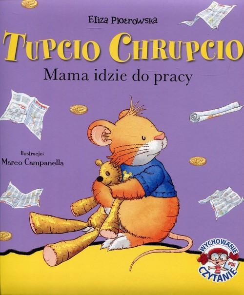 okładka Tupcio Chrupcio Mama idzie do pracy, Książka | Piotrowska Eliza