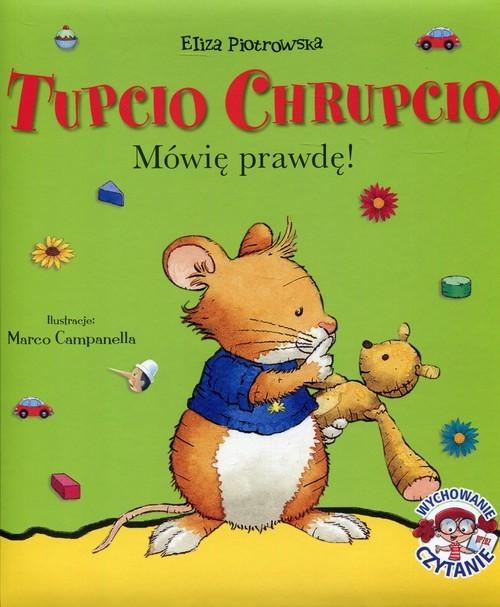 okładka Tupcio Chrupcio Mówię prawdę!, Książka | Piotrowska Eliza