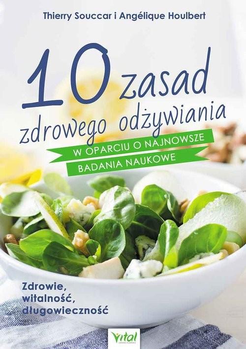 okładka 10 zasad zdrowego odżywiania w oparciu o najnowsze badania naukowe, Książka | Souccar Thierry