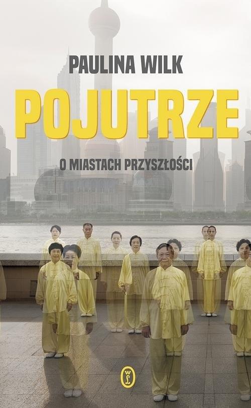 okładka Pojutrze O miastach przyszłości, Książka   Wilk Paulina