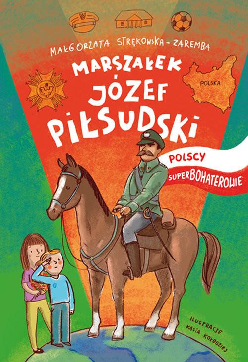 okładka Józef Piłsudski Polscy Superbohaterowie, Książka | Strękowska-Zaremba Małgorzata