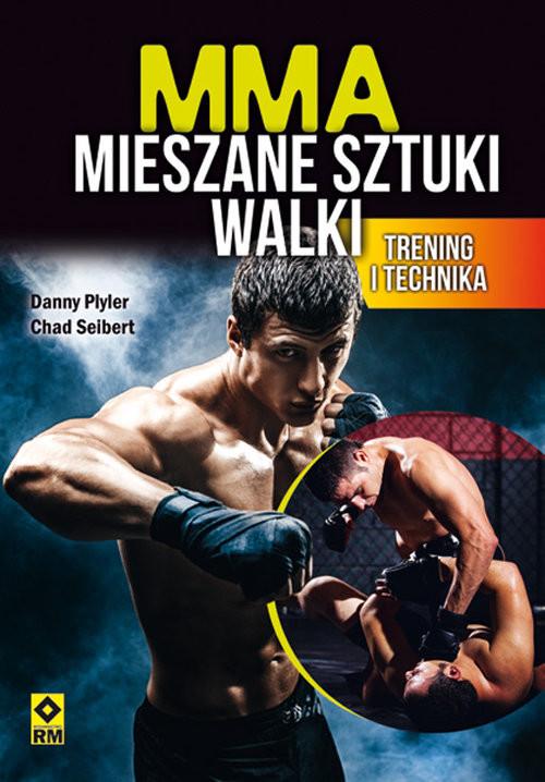 okładka MMA Mieszane sztuki walki Trening i technika, Książka   Danny Plyler, Chad Seibert