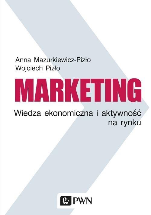 okładka Marketing Wiedza ekonomiczna i aktywność na rynku, Książka | Anna Mazurkiewicz-Pizło, Wojciech Pizło