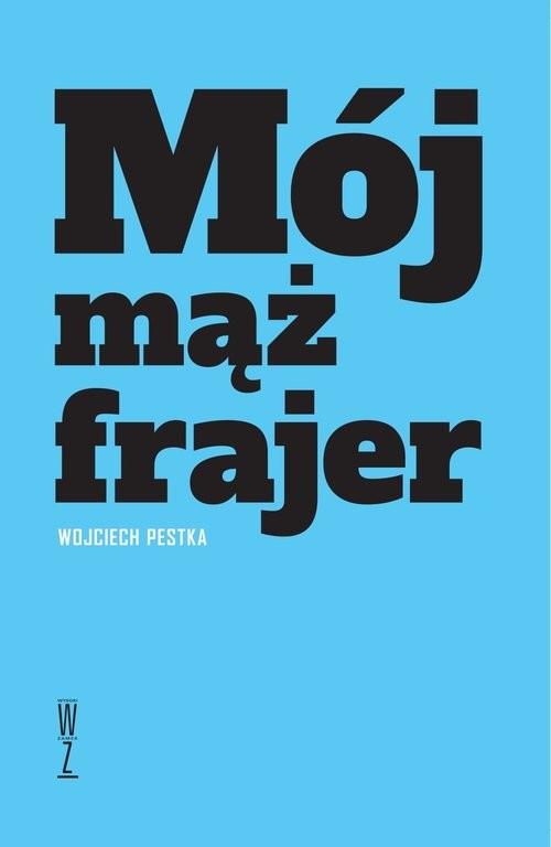 okładka Mój mąż frajer, Książka | Pestka Wojciech