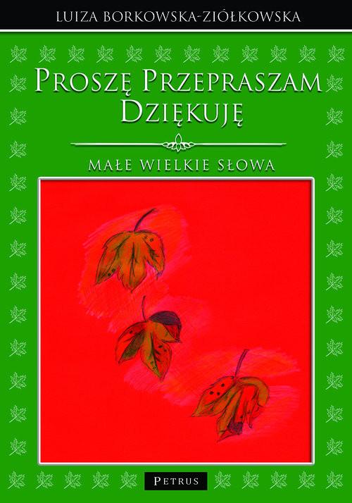 okładka Proszę Przepraszam Dziękuję Małe wielkie słowa, Książka | Luiza Borkowska-Ziółkowska