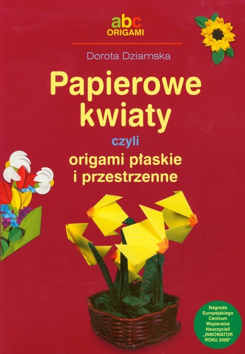 okładka Papierowe kwiaty czyli origami płaskie i przestrzenne, Książka | Dziamska Dorota